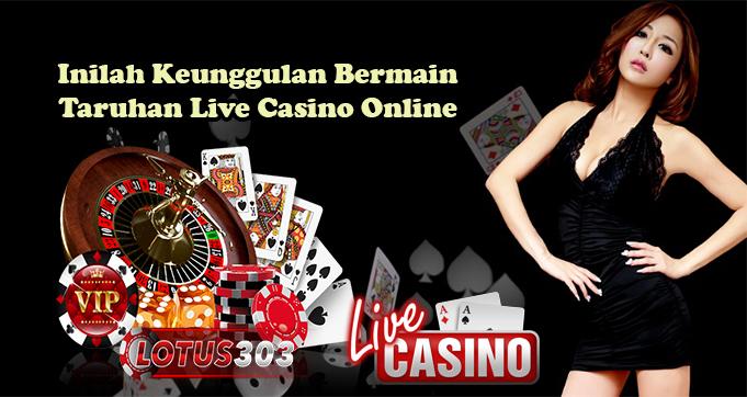 Inilah Keunggulan Bermain Taruhan Live Casino Online