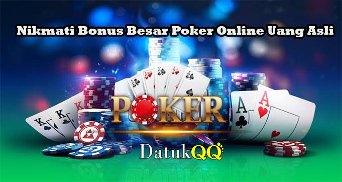 Nikmati Bonus Besar Poker Online Uang Asli