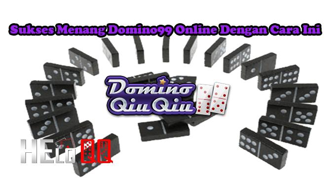 Sukses Menang Domino99 Online Dengan Cara Ini
